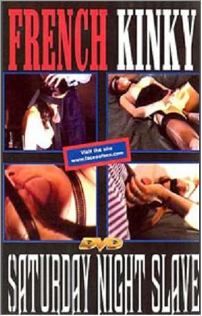 French Kinky - SATURDAY'S NIGHT SLAVE